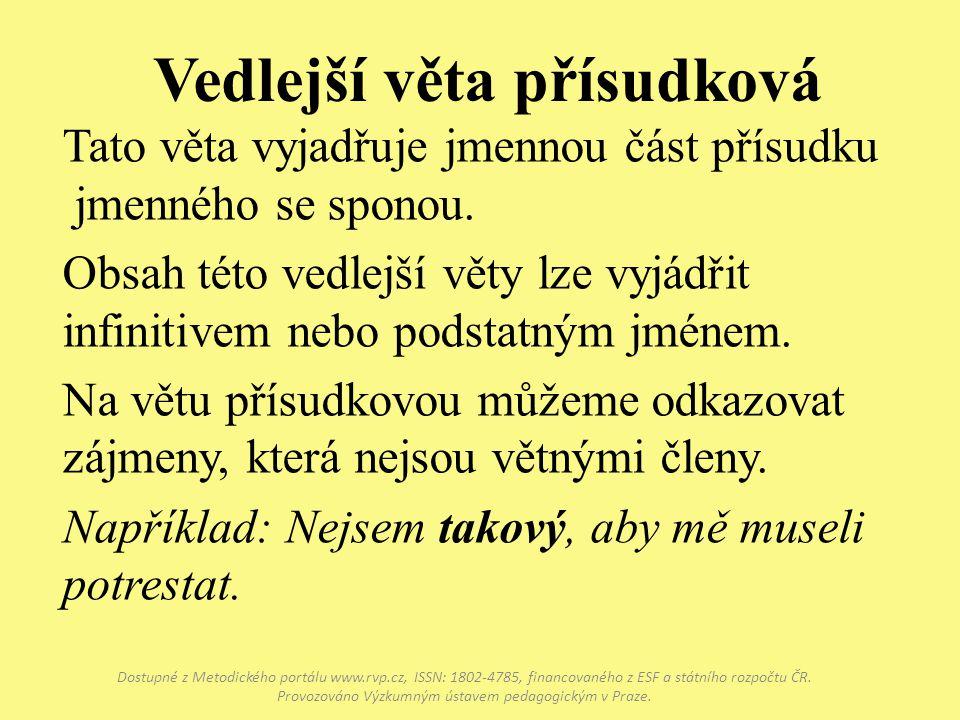 Vedlejší věta přísudková Dostupné z Metodického portálu www.rvp.cz, ISSN: 1802-4785, financovaného z ESF a státního rozpočtu ČR. Provozováno Výzkumným