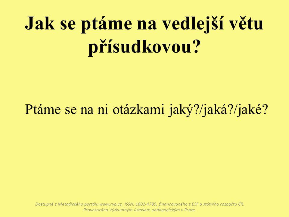 Jak se ptáme na vedlejší větu přísudkovou? Dostupné z Metodického portálu www.rvp.cz, ISSN: 1802-4785, financovaného z ESF a státního rozpočtu ČR. Pro