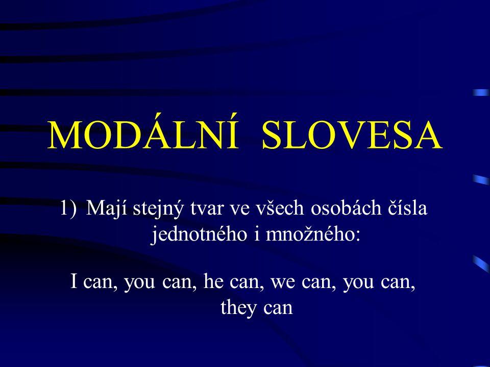 MODÁLNÍ SLOVESA 1)Mají stejný tvar ve všech osobách čísla jednotného i množného: I can, you can, he can, we can, you can, they can