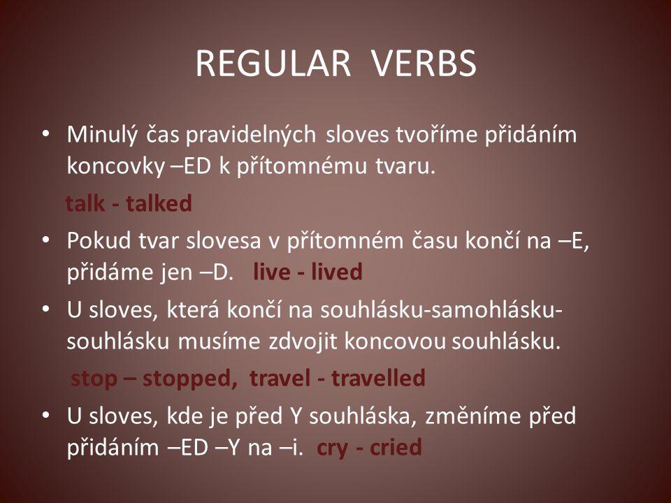 REGULAR VERBS Minulý čas pravidelných sloves tvoříme přidáním koncovky –ED k přítomnému tvaru.