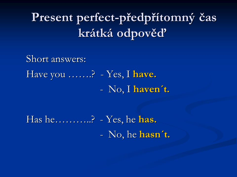 Short answers: Have you …….. - Yes, I have. - No, I haven´t.