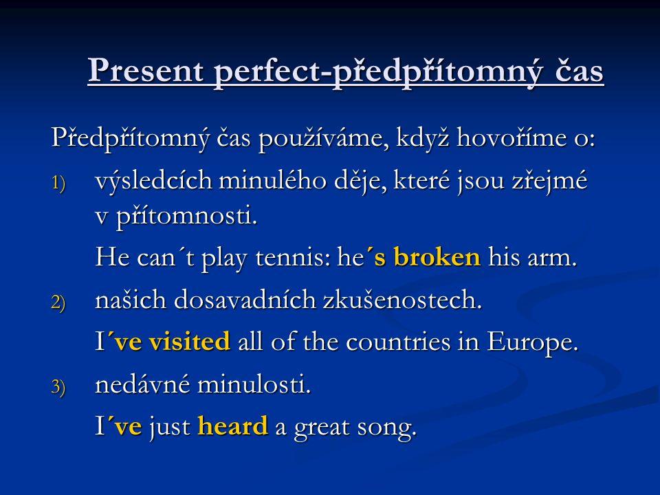 Předpřítomný čas používáme, když hovoříme o: 1) výsledcích minulého děje, které jsou zřejmé v přítomnosti. He can´t play tennis: he´s broken his arm.