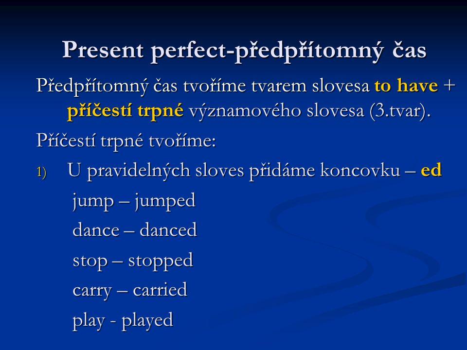 Předpřítomný čas tvoříme tvarem slovesa to have + příčestí trpné významového slovesa (3.tvar). Příčestí trpné tvoříme: 1) U pravidelných sloves přidám