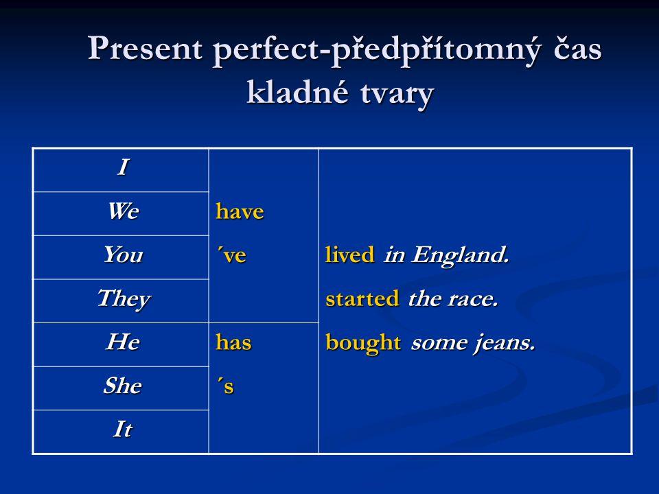 Present perfect-předpřítomný čas kladné tvary Present perfect-předpřítomný čas kladné tvaryI Wehave You´ve lived in England. They started the race. He