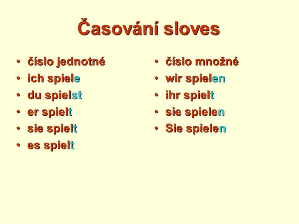 Časování sloves číslo jednotnéčíslo jednotné ich spieleich spiele du spielstdu spielst er spielter spielt sie spieltsie spielt es spieltes spielt čísl