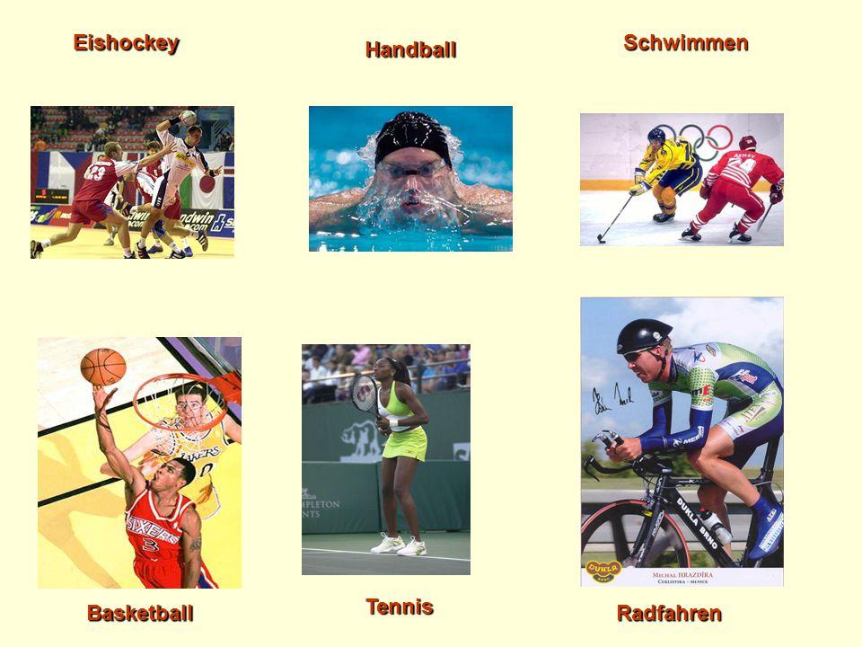 Handball SchwimmenEishockey Radfahren Tennis Basketball