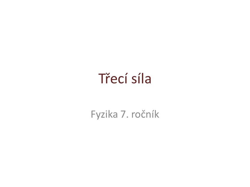 Třecí síla Fyzika 7. ročník