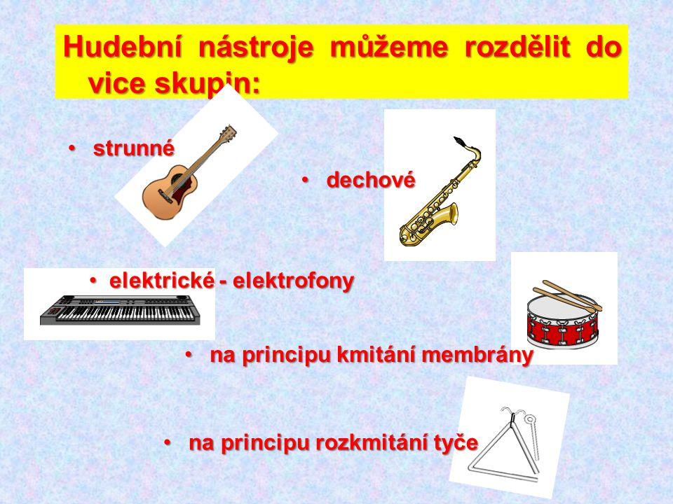 Hudební nástroje můžeme rozdělit do vice skupin: dechovédechové strunnéstrunné na principu rozkmitání tyčena principu rozkmitání tyče na principu kmit