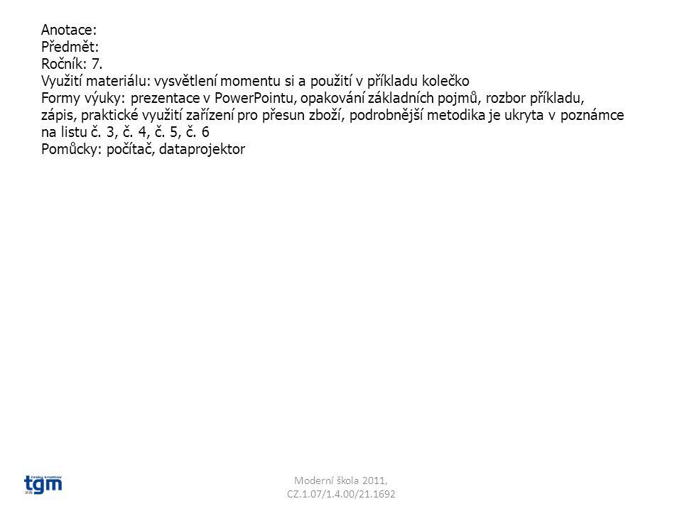 Anotace: Předmět: Ročník: 7. Využití materiálu: vysvětlení momentu si a použití v příkladu kolečko Formy výuky: prezentace v PowerPointu, opakování zá