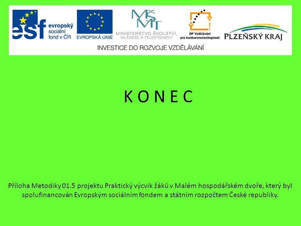 K O N E C Příloha Metodiky 01.5 projektu Praktický výcvik žáků v Malém hospodářském dvoře, který byl spolufinancován Evropským sociálním fondem a státním rozpočtem České republiky.