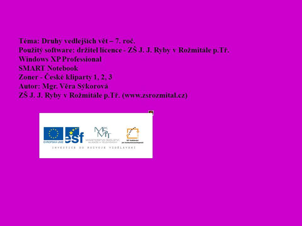 Téma: Druhy vedlejších vět – 7. roč. Použitý software: držitel licence - ZŠ J.
