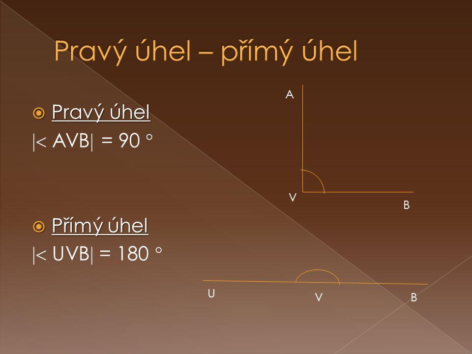  Pravý úhel  AVB  = 90   Přímý úhel  UVB  = 180  A V B U VB