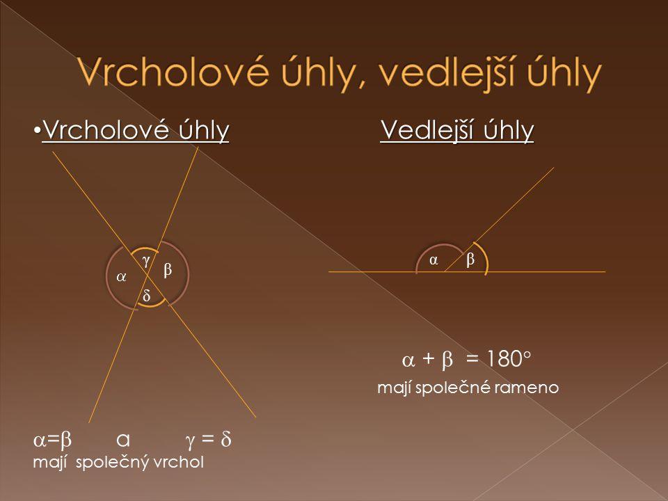 Vrcholové úhlyVedlejší úhly Vrcholové úhly Vedlejší úhly  +  = 180  mají společné rameno  =  a  =  mají společný vrchol  β γ δ βα