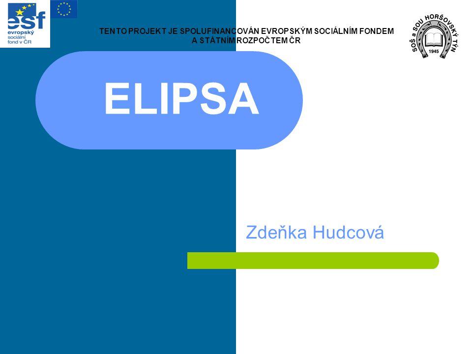 ELIPSA Zdeňka Hudcová TENTO PROJEKT JE SPOLUFINANCOVÁN EVROPSKÝM SOCIÁLNÍM FONDEM A STÁTNÍM ROZPOČTEM ČR