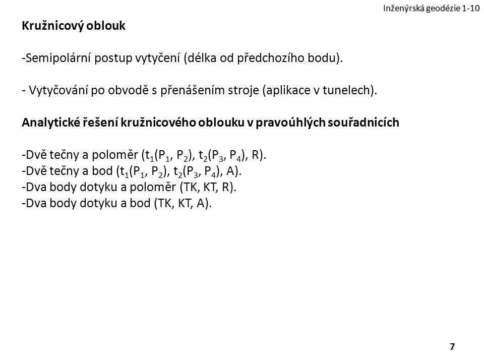 7 Inženýrská geodézie 1-10 Kružnicový oblouk -Semipolární postup vytyčení (délka od předchozího bodu). - Vytyčování po obvodě s přenášením stroje (apl