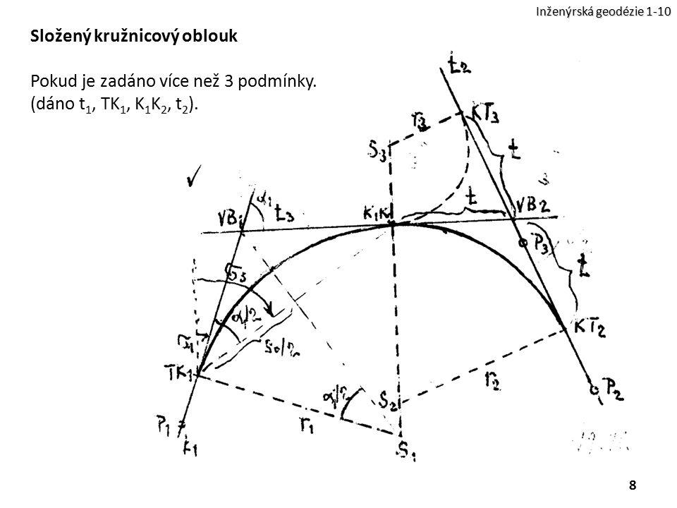 8 Inženýrská geodézie 1-10 Složený kružnicový oblouk Pokud je zadáno více než 3 podmínky. (dáno t 1, TK 1, K 1 K 2, t 2 ).