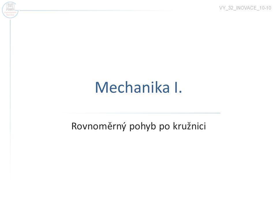 Mechanika I. Rovnoměrný pohyb po kružnici VY_32_INOVACE_10-10