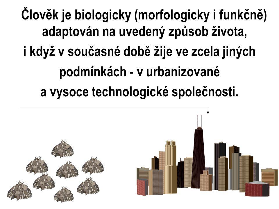Člověk je biologicky (morfologicky i funkčně) adaptován na uvedený způsob života, i když v současné době žije ve zcela jiných podmínkách ‑ v urbanizované a vysoce technologické společnosti.