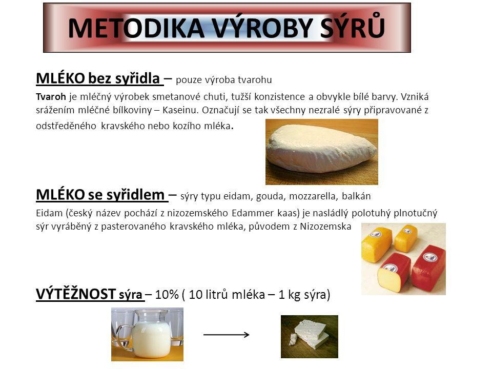 METODIKA VÝROBY SÝRŮ MLÉKO bez syřidla – pouze výroba tvarohu Tvaroh je mléčný výrobek smetanové chuti, tužší konzistence a obvykle bílé barvy. Vzniká