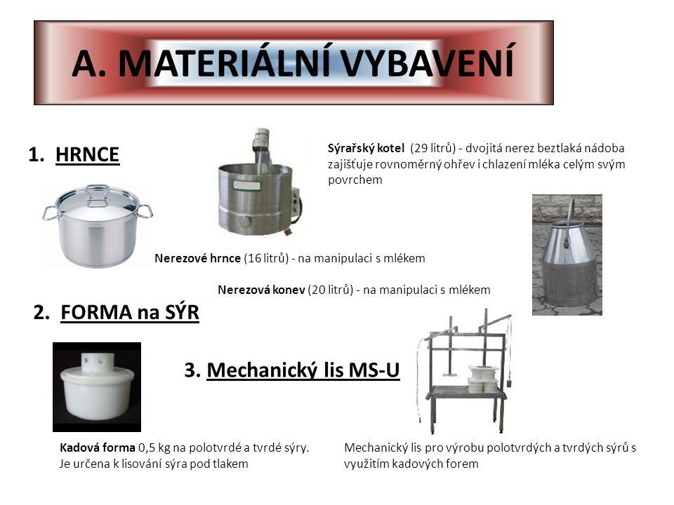 A. MATERIÁLNÍ VYBAVENÍ 1. HRNCE Sýrařský kotel (29 litrů) - dvojitá nerez beztlaká nádoba zajišťuje rovnoměrný ohřev i chlazení mléka celým svým povrc