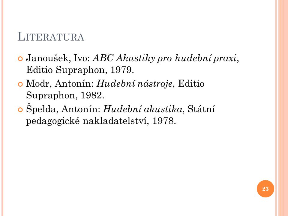 L ITERATURA Janoušek, Ivo: ABC Akustiky pro hudební praxi, Editio Supraphon, 1979.