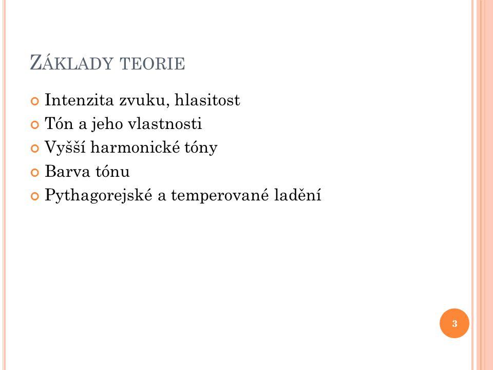 Z ÁKLADY TEORIE Intenzita zvuku, hlasitost Tón a jeho vlastnosti Vyšší harmonické tóny Barva tónu Pythagorejské a temperované ladění 3