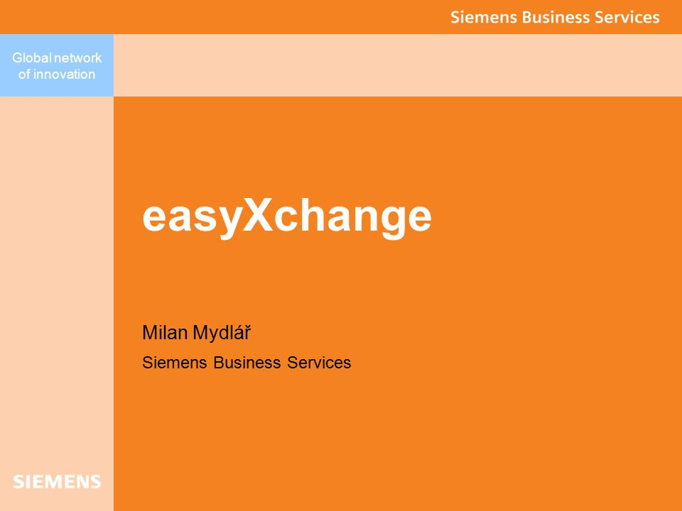 Global network of innovation easyXchange Milan Mydlář Siemens Business Services