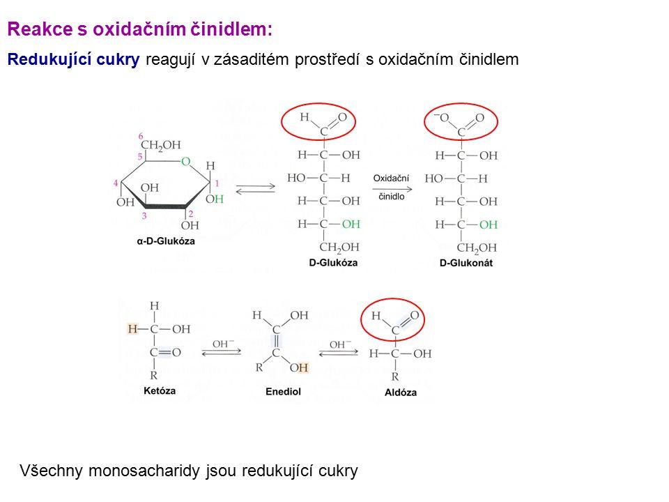 Reakce s oxidačním činidlem: Redukující cukry reagují v zásaditém prostředí s oxidačním činidlem Všechny monosacharidy jsou redukující cukry