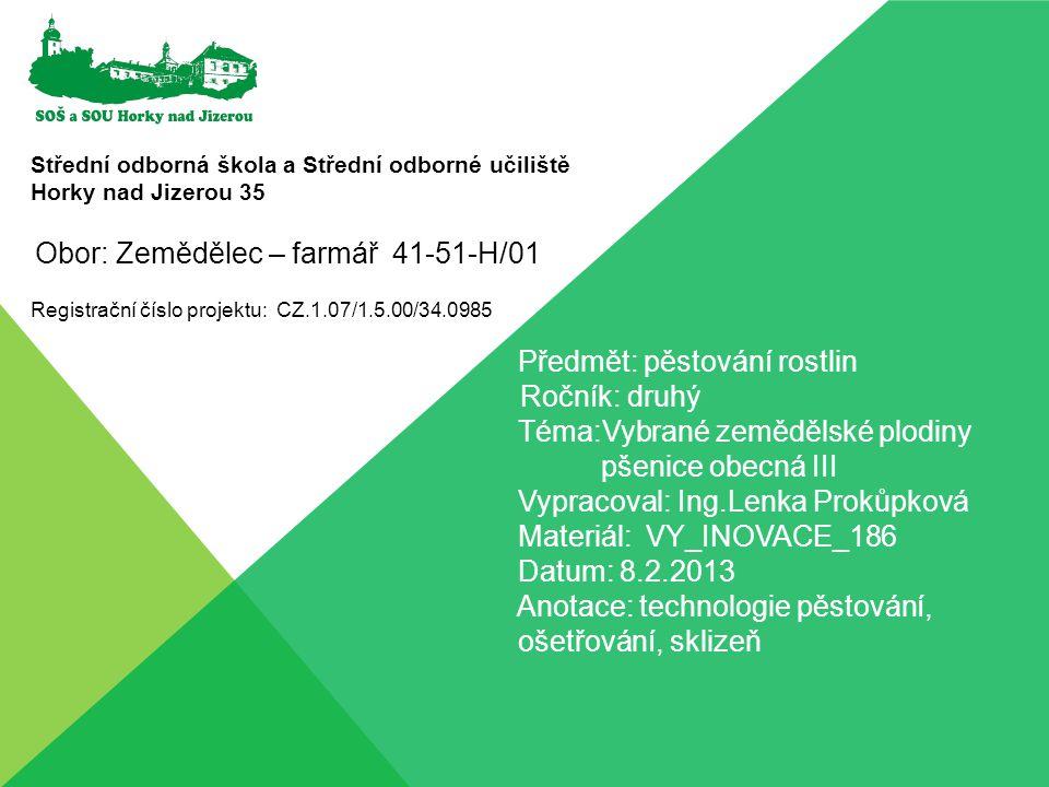 Střední odborná škola a Střední odborné učiliště Horky nad Jizerou 35 Registrační číslo projektu: CZ.1.07/1.5.00/34.0985 Předmět: pěstování rostlin Ro