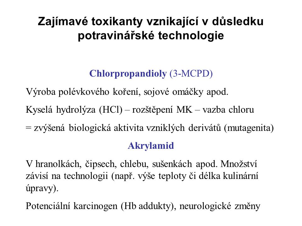 Zajímavé toxikanty vznikající v důsledku potravinářské technologie Chlorpropandioly (3-MCPD) Výroba polévkového koření, sojové omáčky apod. Kyselá hyd