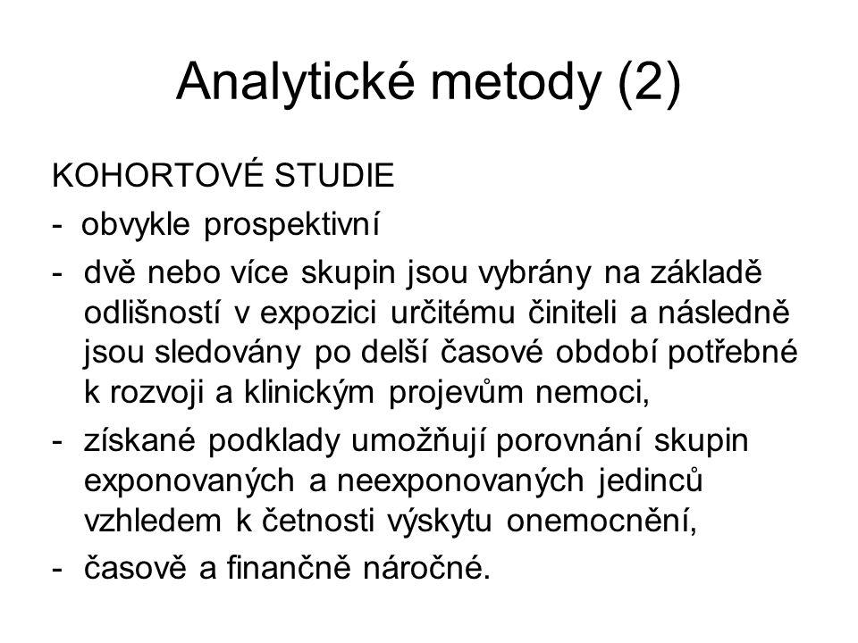 Analytické metody (2) KOHORTOVÉ STUDIE - obvykle prospektivní -dvě nebo více skupin jsou vybrány na základě odlišností v expozici určitému činiteli a