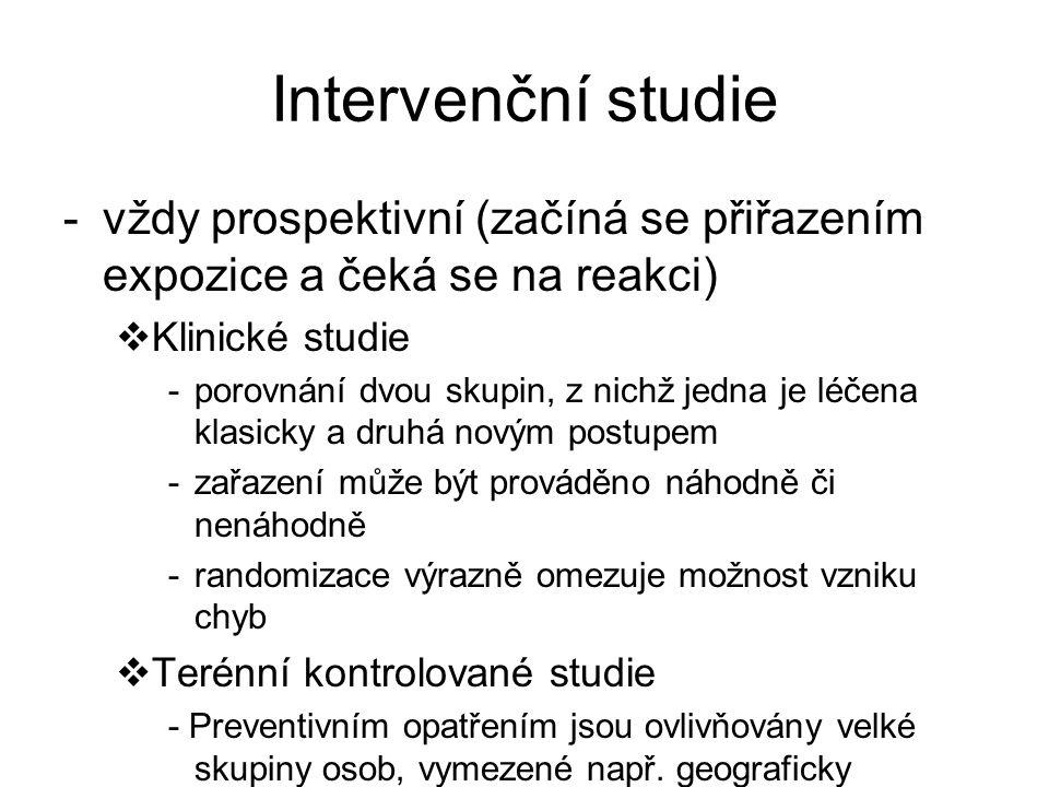 Intervenční studie -vždy prospektivní (začíná se přiřazením expozice a čeká se na reakci)  Klinické studie -porovnání dvou skupin, z nichž jedna je l