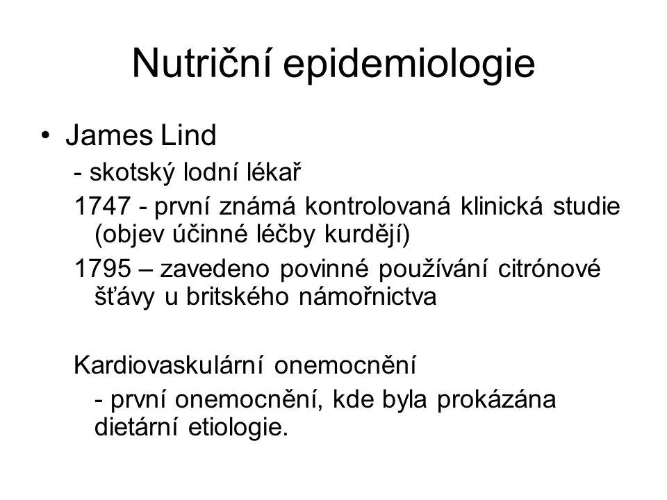 Nutriční epidemiologie James Lind - skotský lodní lékař 1747 - první známá kontrolovaná klinická studie (objev účinné léčby kurdějí) 1795 – zavedeno p