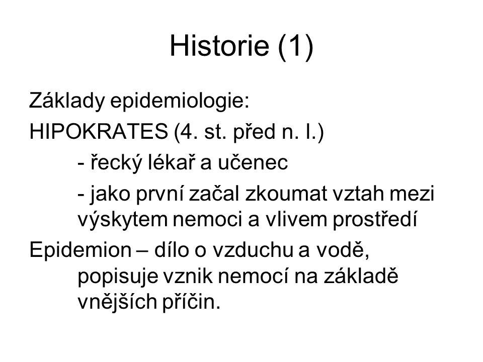 Historie (1) Základy epidemiologie: HIPOKRATES (4. st. před n. l.) - řecký lékař a učenec - jako první začal zkoumat vztah mezi výskytem nemoci a vliv