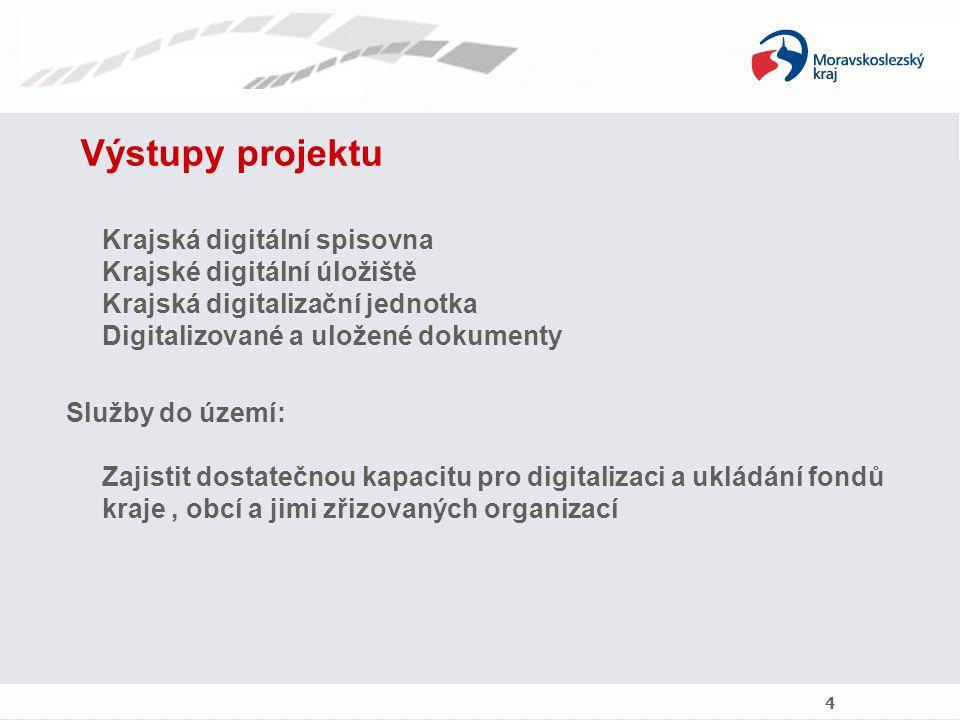 Výstupy projektu Krajská digitální spisovna Krajské digitální úložiště Krajská digitalizační jednotka Digitalizované a uložené dokumenty Služby do území: Zajistit dostatečnou kapacitu pro digitalizaci a ukládání fondů kraje, obcí a jimi zřizovaných organizací 4