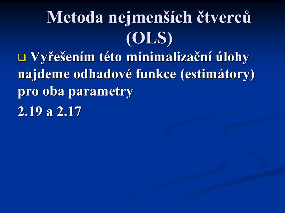 Metoda nejmenších čtverců (OLS)  Vyřešením této minimalizační úlohy najdeme odhadové funkce (estimátory) pro oba parametry 2.19 a 2.17