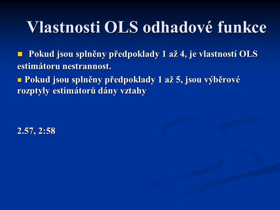 Vlastnosti OLS odhadové funkce Pokud jsou splněny předpoklady 1 až 4, je vlastností OLS estimátoru nestrannost. Pokud jsou splněny předpoklady 1 až 4,