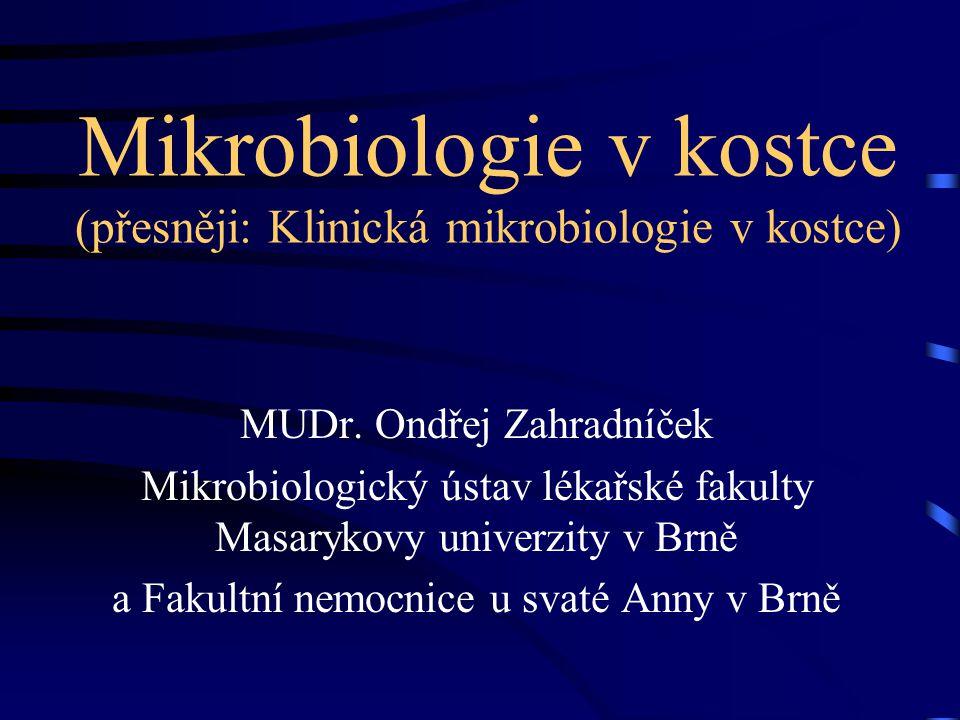 Mikrobiologie v kostce (přesněji: Klinická mikrobiologie v kostce) MUDr. Ondřej Zahradníček Mikrobiologický ústav lékařské fakulty Masarykovy univerzi