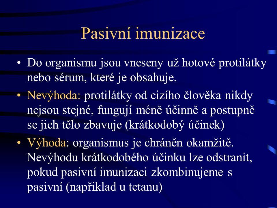 Aktivní imunizace Aktivní imunizace = očkování: do organismu je vnesena očkovací látka, obsahující tzv.