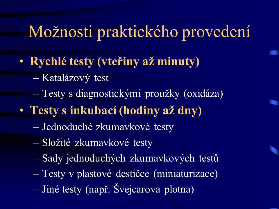 Možnosti praktického provedení Rychlé testy (vteřiny až minuty) –Katalázový test –Testy s diagnostickými proužky (oxidáza) Testy s inkubací (hodiny až