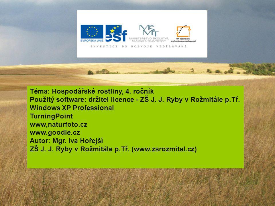 Téma: Hospodářské rostliny, 4. ročník Použitý software: držitel licence - ZŠ J. J. Ryby v Rožmitále p.Tř. Windows XP Professional TurningPoint www,nat