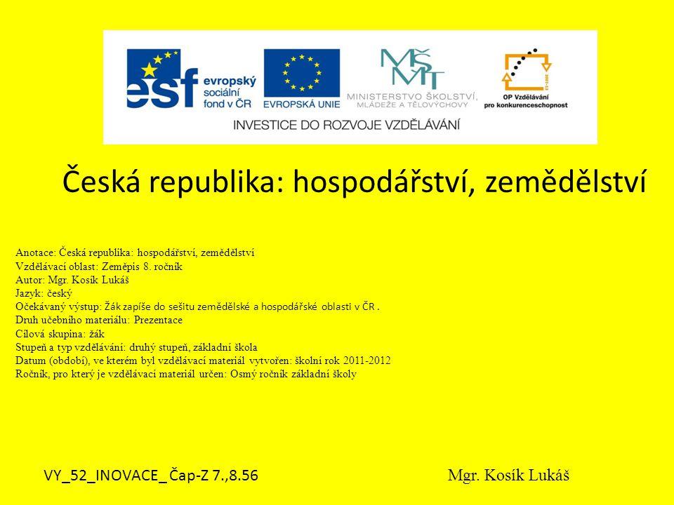 Anotace: Česká republika: hospodářství, zemědělství Vzdělávací oblast: Zeměpis 8.