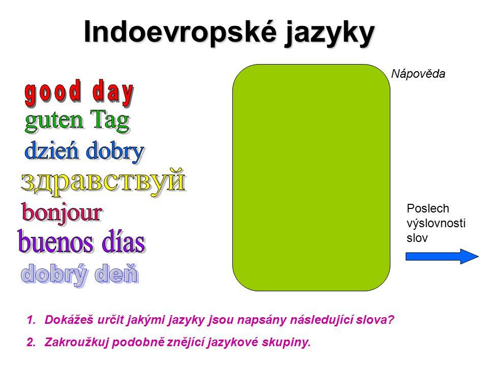 Indoevropské jazyky 1.Dokážeš určit jakými jazyky jsou napsány následující slova? 2.Zakroužkuj podobně znějící jazykové skupiny. Nápověda Poslech výsl