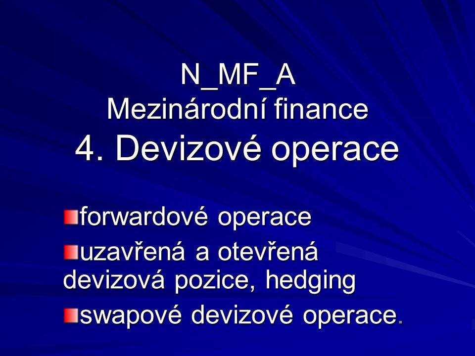 N_MF_A Mezinárodní finance 4. Devizové operace forwardové operace uzavřená a otevřená devizová pozice, hedging swapové devizové operace.