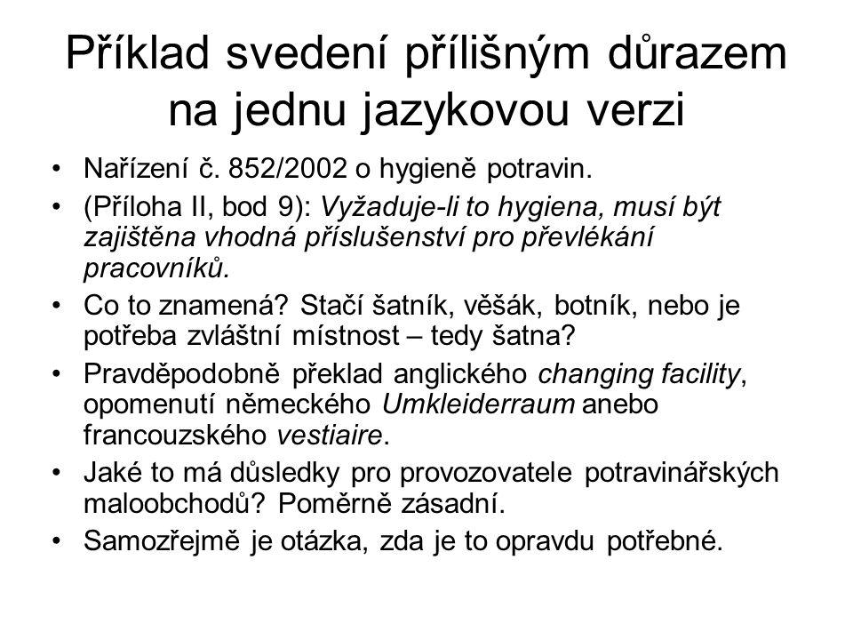 Příklad svedení přílišným důrazem na jednu jazykovou verzi Nařízení č. 852/2002 o hygieně potravin. (Příloha II, bod 9): Vyžaduje-li to hygiena, musí