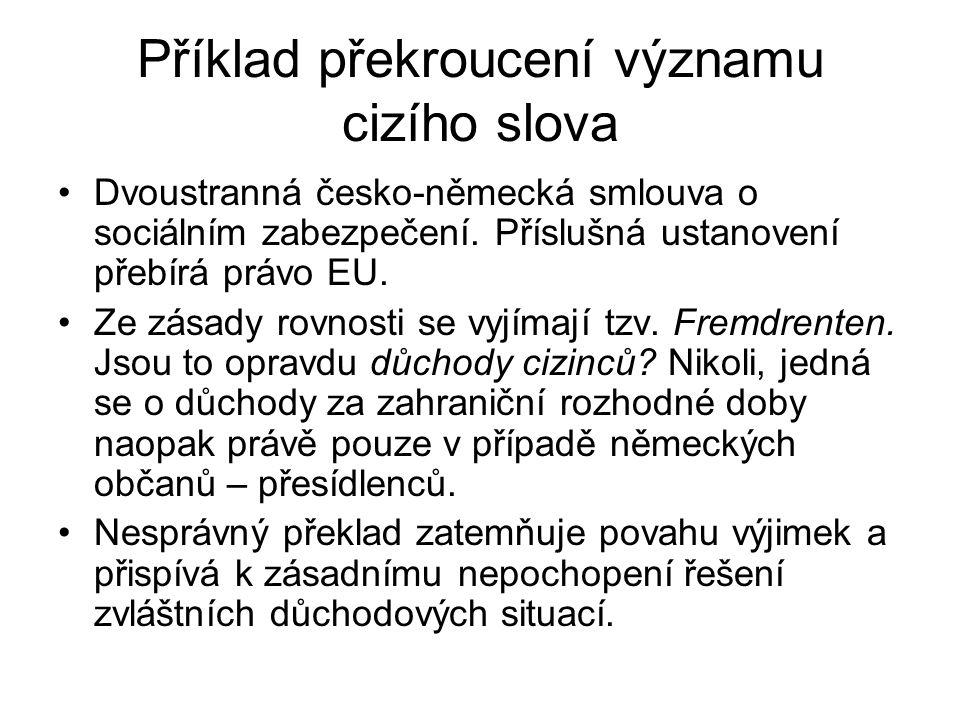 Příklad překroucení významu cizího slova Dvoustranná česko-německá smlouva o sociálním zabezpečení. Příslušná ustanovení přebírá právo EU. Ze zásady r
