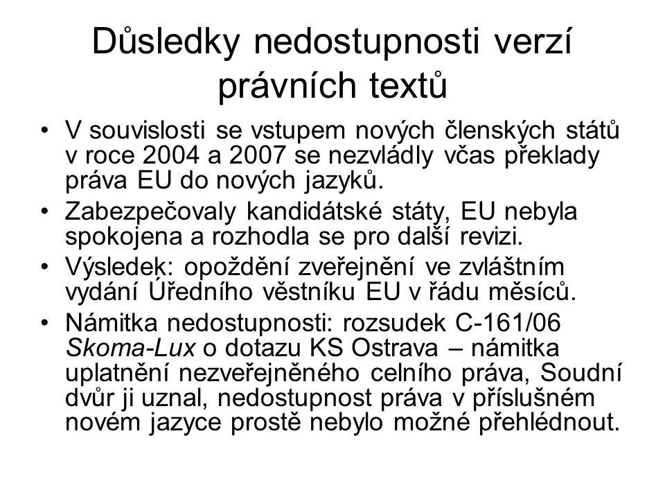 Důsledky nedostupnosti verzí právních textů V souvislosti se vstupem nových členských států v roce 2004 a 2007 se nezvládly včas překlady práva EU do