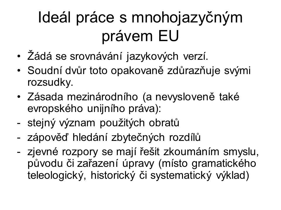 Ideál práce s mnohojazyčným právem EU Žádá se srovnávání jazykových verzí. Soudní dvůr toto opakovaně zdůrazňuje svými rozsudky. Zásada mezinárodního
