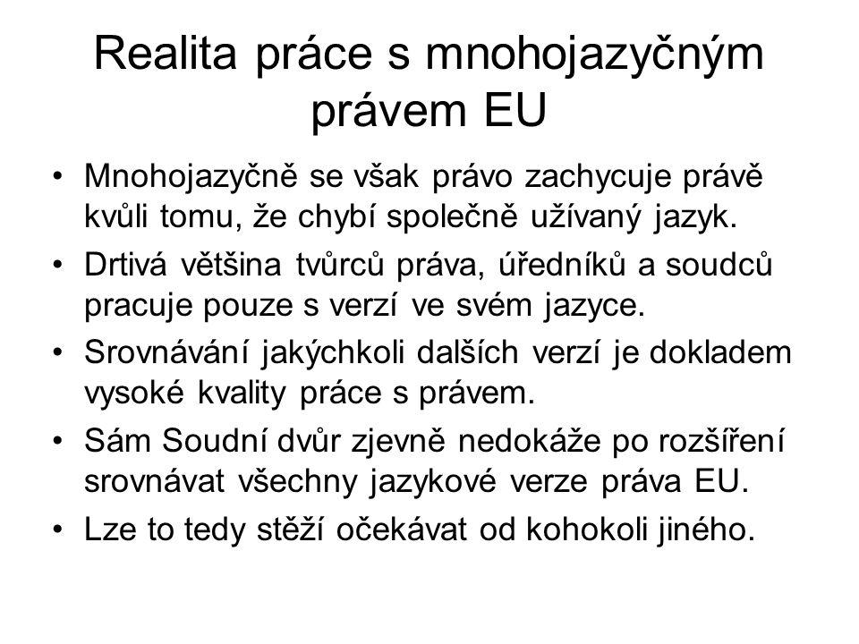 Realita práce s mnohojazyčným právem EU Mnohojazyčně se však právo zachycuje právě kvůli tomu, že chybí společně užívaný jazyk. Drtivá většina tvůrců