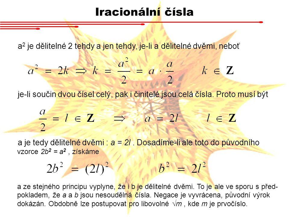 Iracionální čísla a 2 je dělitelné 2 tehdy a jen tehdy, je-li a dělitelné dvěmi, neboť je-li součin dvou čísel celý, pak i činitelé jsou celá čísla. P